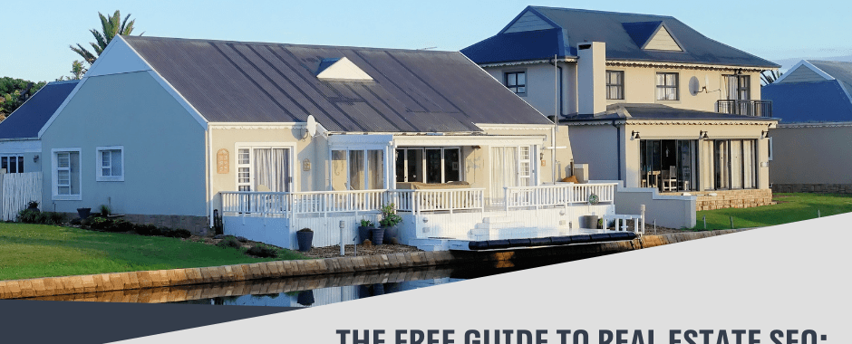 The Free Guide to Real Estate SEO: How Do You Get Your Business Ranked Higher?